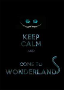 KEEP CALM & COME TO WONDERLAND